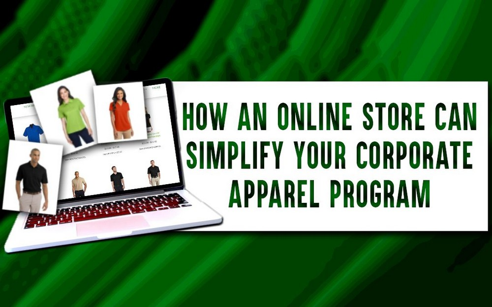How an Online Store Can Simplify Your Corporate Apparel Program