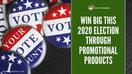 Win Big this 2020 Election through Promotional Products