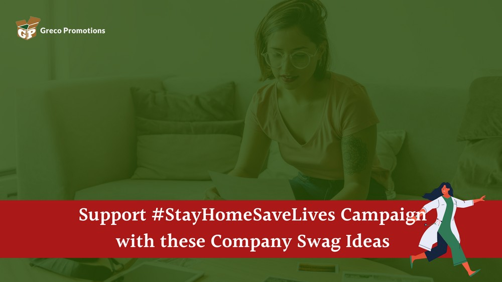 Support the #StayHomeSaveLives Campaign with these Company Swag Ideas