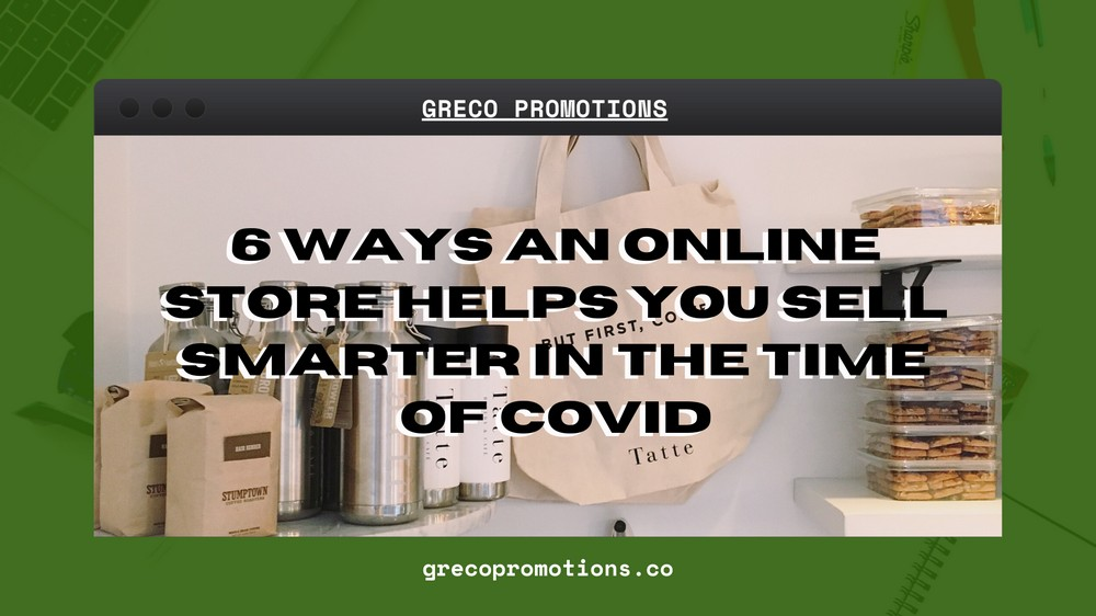 6 Ways an Online Store Helps You Sell Smarter in the time of COVID19